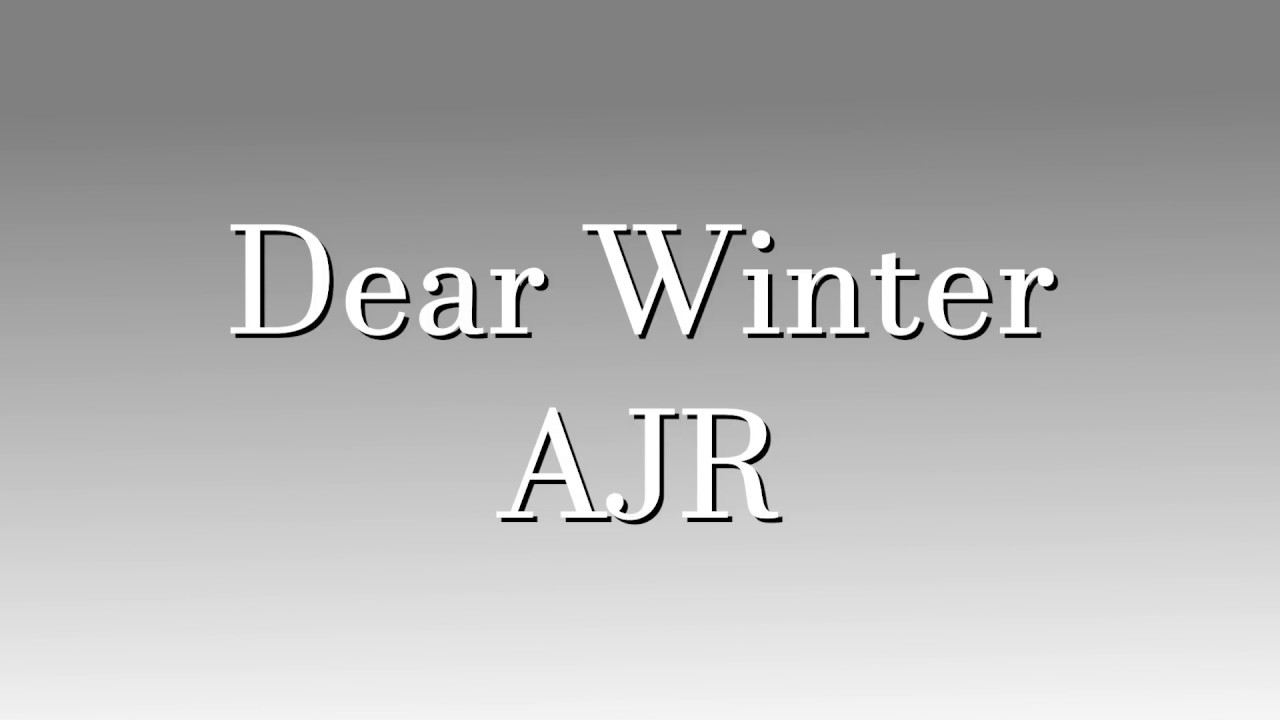 ajr dear winter full song and lyrics youtube