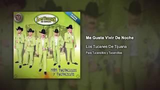 Me Gusta Vivir De Noche - Los Tucanes De Tijuana [Audio Oficial]