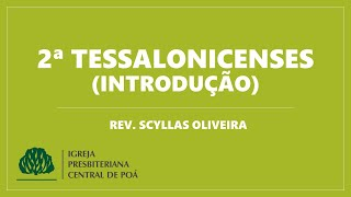 2ª Tessalonicenses (Introdução)   Estudo Bíblico 15.07.2020 - Rev. Scyllas Oliveira