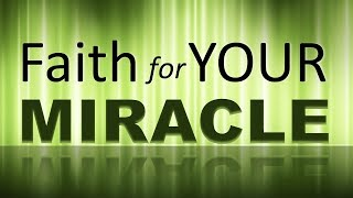 Faith for YOUR Miracle!!!