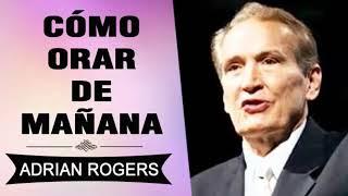Cómo Orar de Mañana   Adrian Rogers   El Amor que Vale   Predicas Cristianas