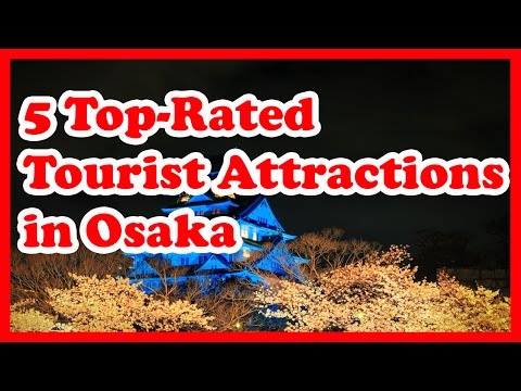 5 Top-Rated Tourist Attractions in Osaka | Japan Travel Guide