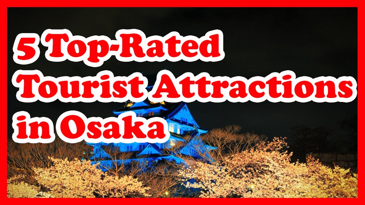 5 TopRated Tourist Attractions in Osaka Japan Travel Guide YouTube