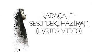 Karaçalı - Sesindeki Haziran (Lyrics Video)