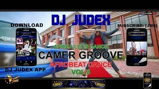 CAMER GROOVE / AFROBEATS MIX 2018 VOL 8 - DJ JUDEX