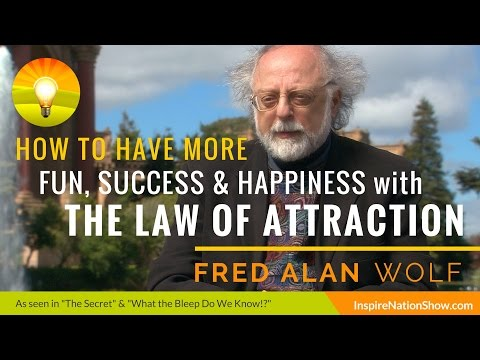 🌟  FRED ALAN WOLF: How to Apply Quantum Physics to The Law of Attraction!  As Seen On The Secret