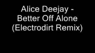Alice Deejay Better Off Alone Electrodirt Remix.mp3
