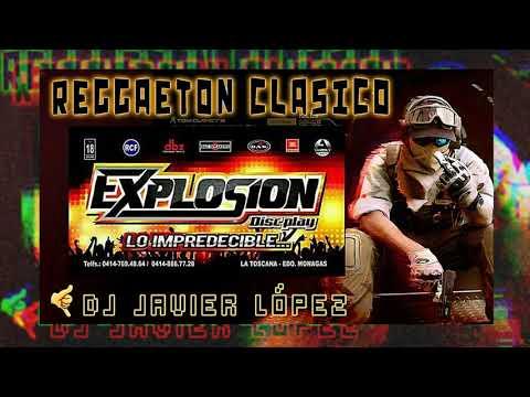 REGETON CLASICO EXPLOSION DISCPLAY DJ JAVIER LÓPEZ DJ HECTOR PALACIOS