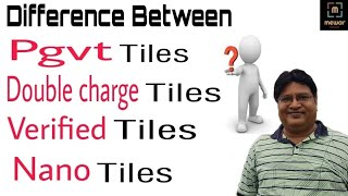 Diffrence between Pgvt , Double charge, vitrified  ,nano tiles