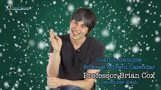 December 24th - Brian Cox - Cosmic Genome Science Advent Calendar