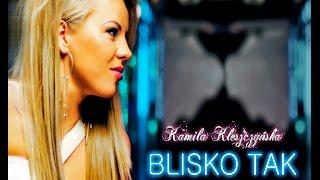 Kamila Kleszczyńska - Blisko Tak