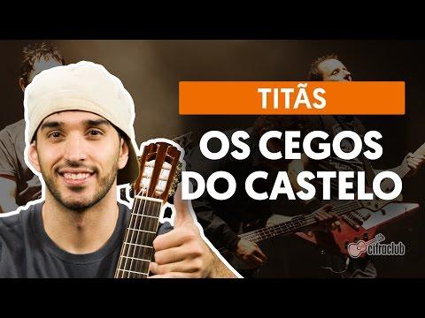 Os Cegos Do Castelo - Titãs (aula de violão completa)