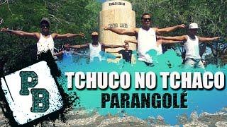 Tchuco no Tchaco - Parangolé ( Coreografia Pankadão Baiano )