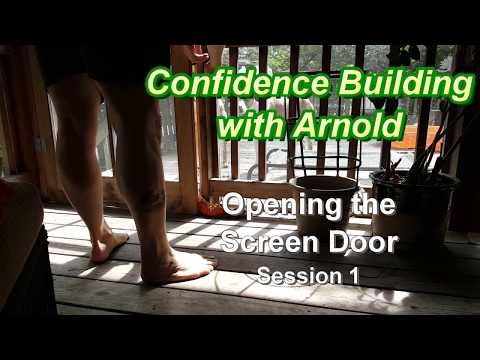 Confidence Building w Arnold - Opening Screen Door - session 1