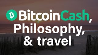 The Halving Report: Bitcoin Cash, Privacy, Philosophy & Travel
