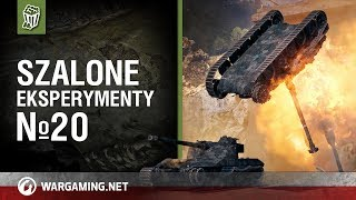 Szalone eksperymenty №20 [World of Tanks Polska]