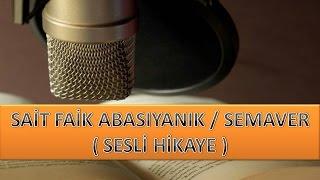 SAİT FAİK ABASIYANIK / SEMAVER ( SESLİ HİKAYE )