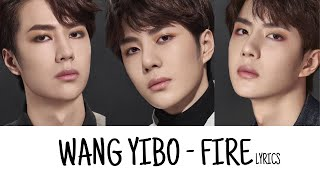 WANG YIBO (王一博 UNIQ) - FIRE Lyrics