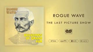 Rogue Wave - The Last Picture Show (Official Audio)