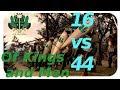 [HD] EPIC BATTLE 16 VS 44 - Of Kings and Men