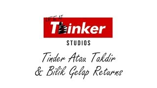 Life At Thinker: Tinder Atau Takdir & Bilik Gelap Returns