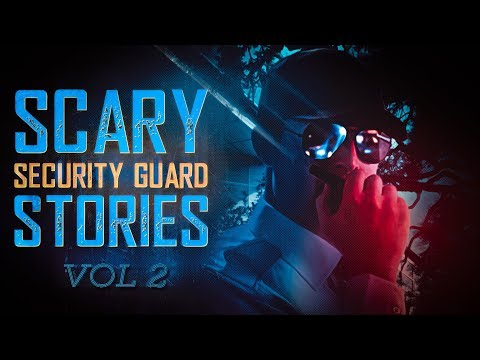 7 True Scary Security Guard Horror Stories (Vol. 2)