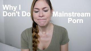 Why I Don't Do Mainstream Porn