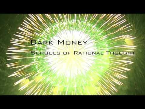 Dark Money - Schools of Rational Thought