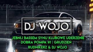JEBNIJ BASSEM SYNU  Klubowe Uderzenie  Dobra Pompa #1 | GRUDZIEŃ  Rudnikerz & DJ Wójo