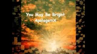 You May be Bright. ApologetiX