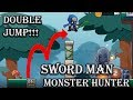 SWORD MAN MONSTER HUNTER !!DOUBLE JUMP!!! statue zone 1-5 is reachable!!!!