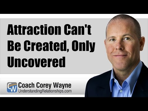 Attraction Can't Be Created, Only Uncovered