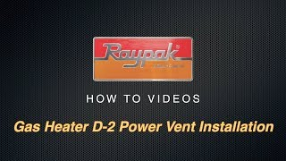 Raypak® Gas Heater D-2 Power Vent Installation