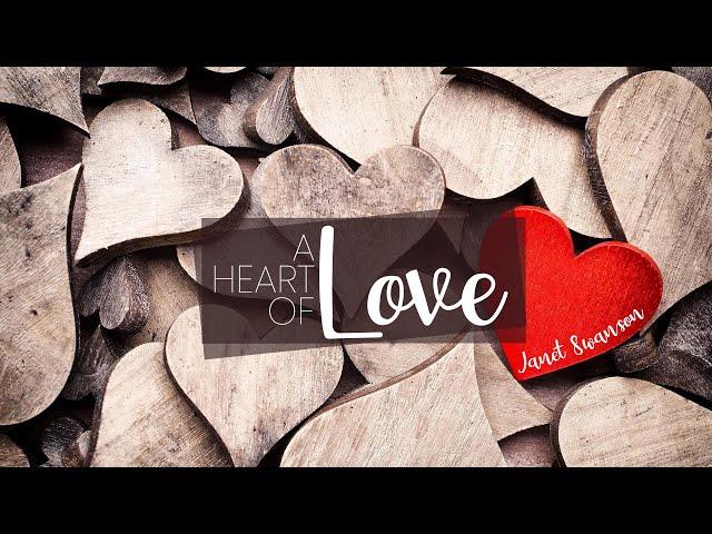 A Heart of Love - Janet Swanson - Feb 28, 2021