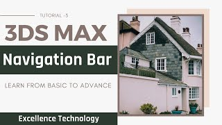 Use of Navigation Bar in 3Ds Max | 3ds Max Tutorial in Hindi For Beginners | Excellence Technology