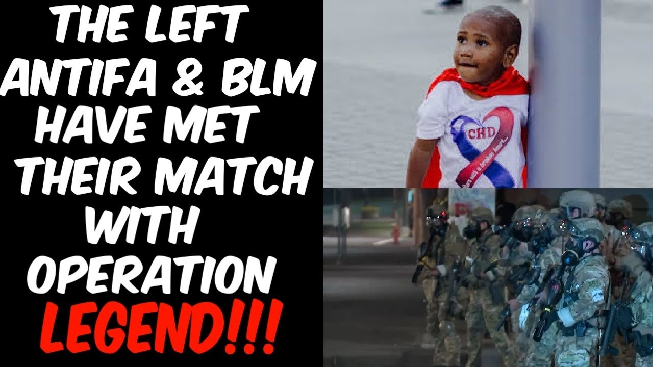 THE LEFT, ANTIFA & BLM HAVE MET THEIR MATCH  WITH OPERATION LEGEND!!!