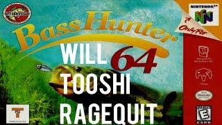 Will Tooshi RAGEQUIT Bass Hunter 64