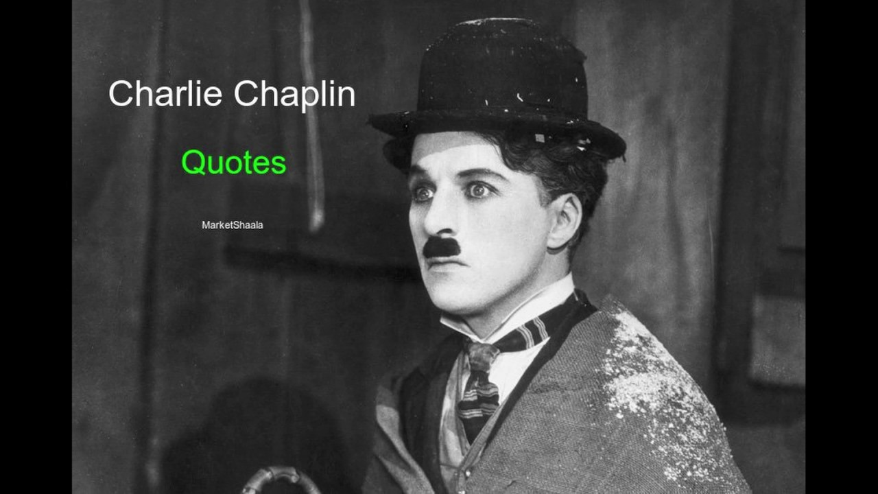 50 Best Charlie Chaplin Quotes On Life Brilliant Read