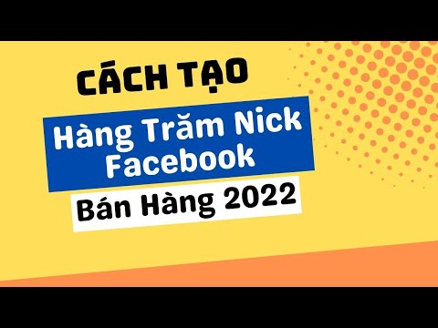 Tự Tạo Hàng Trăm Nick Facebook Để Bán Hàng Online 2020
