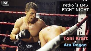 Toni Kraft vs. Ata Dogan -- Petko´s LMS Fight Night --