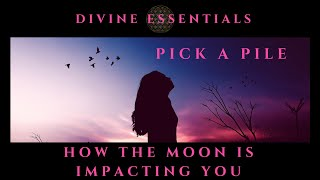Pick A Pile ~ How The Moon Is Impacting You