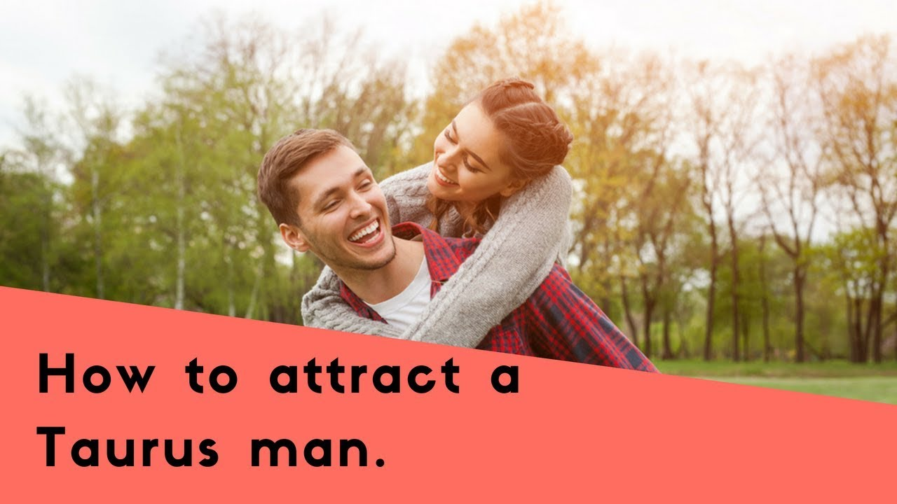 How To Attract A Taurus Man: The Top Seduction Secrets