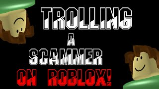 Trolling a Failed Scammer on ROBLOX