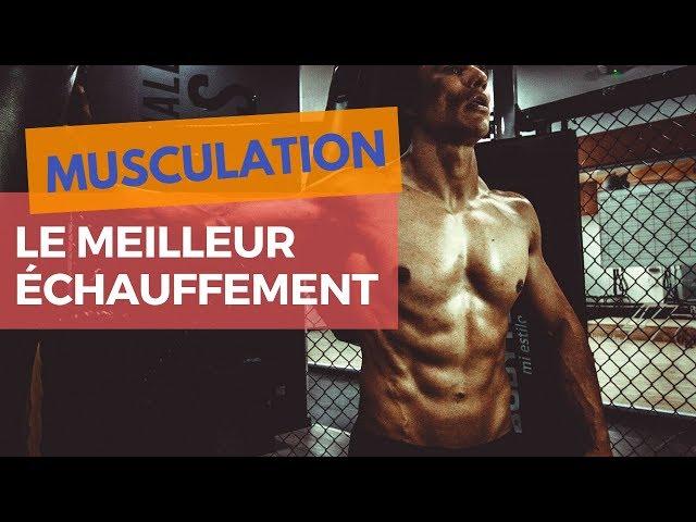 LE MEILLEUR ÉCHAUFFEMENT DE MUSCULATION