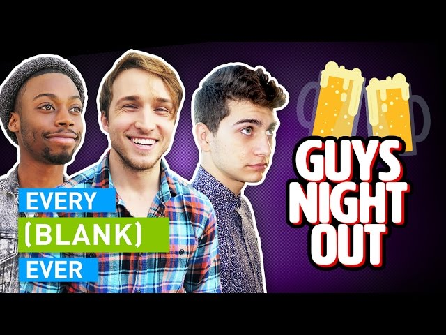 EVERY GUYS NIGHT OUT EVER