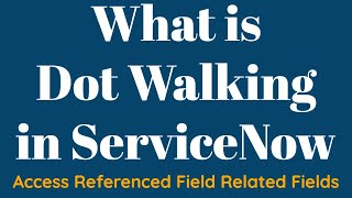 What is Dot Walking in ServiceNow | How to access referenced table field values