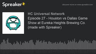 Episode 27 - Houston vs Dallas Game Show at Eureka Heights Brewing Co. (made with Spreaker)