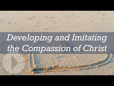 Developing And Imitating The Compassion Of Christ - Ken Sande