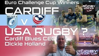 CARDIFF v USA Rugby? Cardiff Blues CEO Dickie Holland Lays Challenge | RUGBY WRAP UP