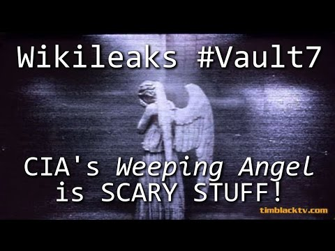 WIKILEAKS #VAULT7 CIA's Weeping Angel Is Scary Stuff!